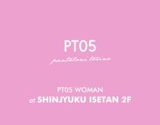 PT05 WOMAN at SHINJYUKU ISETAN 2F